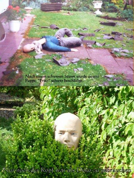 Nach einem schweren Sturm wurde unsere Deko-Figur-Lebensgroß- zerrstört. Uns blieb nur noch der Kopf zur Deko übrig.